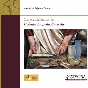 La medicina en la Colonia Augusta Emerita, de Ana Bejarano Osorio