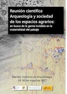 Reunión Científica. Arqueología y Sociedad de los espacios agrarios: en busca de la gente invisible en la materialidad del paisaje.