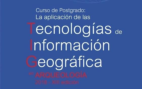 CURSO DE POSTGRADO: Tecnologías de Información Geográfica en Arqueología. 2018. XIII Edición.