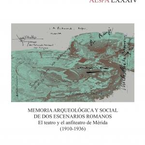 Morán Sánchez, C. J. 2018: <i>Memoria arqueológica y social de dos escenarios romanos. El teatro y el anfiteatro de Mérida (1910-1936)<i>. Anejos de AEspA LXXXIV.