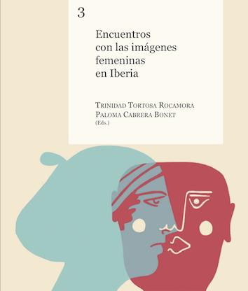 Encuentros con las imágenes femeninas en Iberia. Trinidad Tortosa y Paloma Cabrera (eds.)