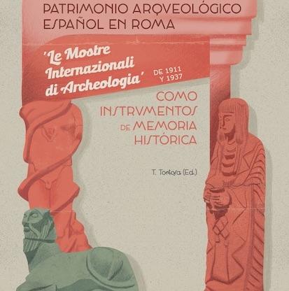 Patrimonio Arqueológico español en Roma: 'Le mostre internazionale di Archeologia' de 1911 y 1937 como instrumentos de Memoria Histórica. Trinidad Tortosa (Ed.), L'Erma di Bretschneider, Roma.
