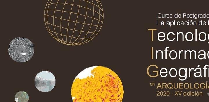 CURSO DE POSTGRADO: La aplicación de las Tecnologías de Información Geográfica en Arqueología. XV Edición.
