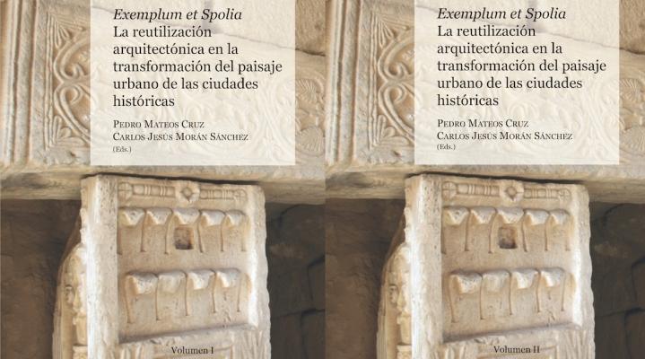 Exemplum et Spolia. La reutilización arquitectónica en la transformación del paisaje urbano de las ciudades históricas. Pedro Mateos Cruz y Carlos J. Morán Sánchez (eds.)