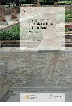 La arquitectura doméstica urbana de la Lusitania romana. Antonio Pizzo (ed.)