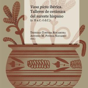 Vasa picta ibérica. Talleres de cerámica del sureste hispano (s. II a.C.-I d.C.). T. Tortosa y A. Poveda (eds.)