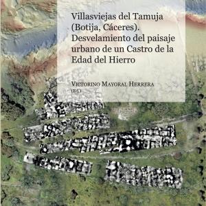 Villasviejas del Tamuja (Botija, Cáceres). Desvelamiento del paisaje urbano de un Castro de la Edad del Hierro. V. Mayoral Herrera (Ed.)